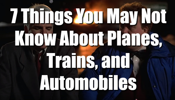 7 things you may not know about Planes, Trains and Automobiles